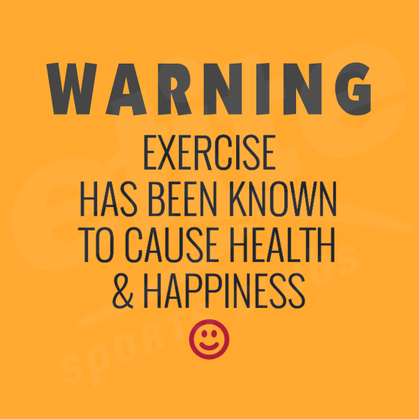 Exercise = Health Happiness